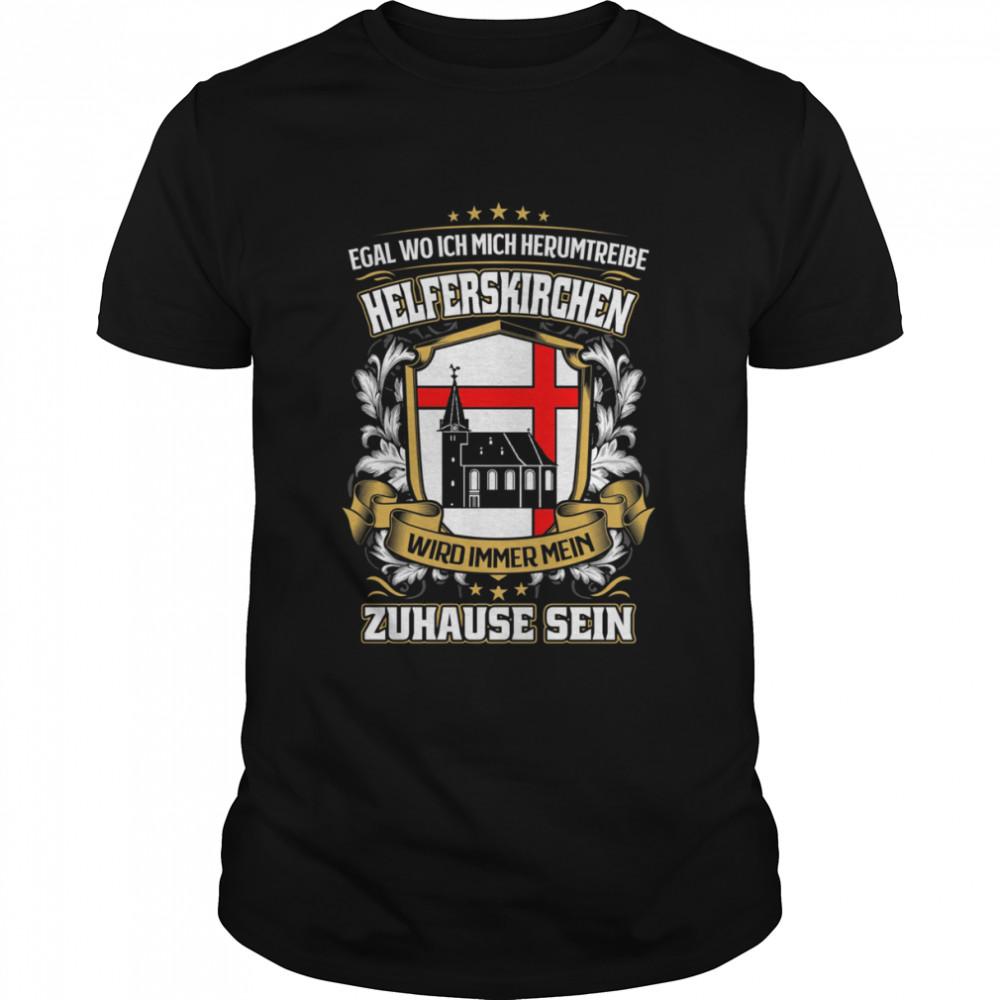 Egal Wo Ich Mich Herumtreibe Helferskirchen Wird Immer Mein Zuhause Sein T-Shirt