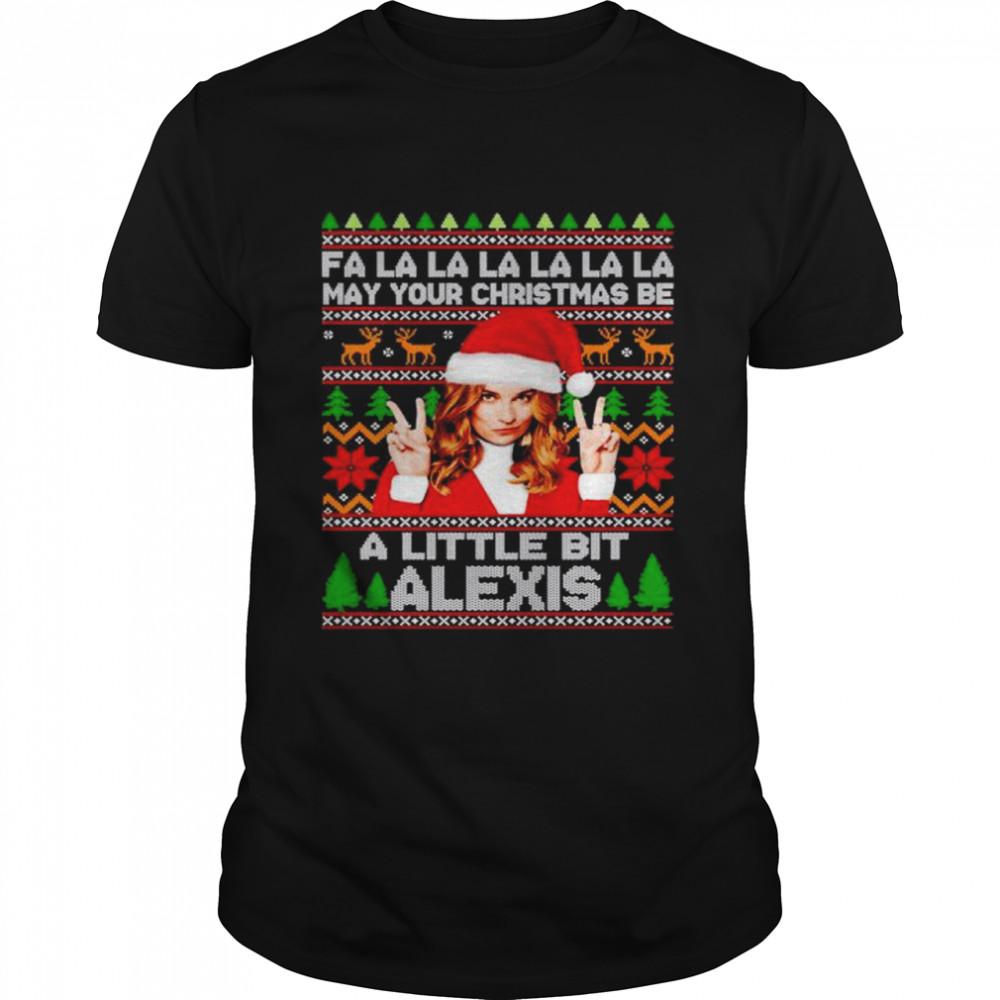 fa la la la may your christmas be a little bit Alexis Rose Christmas shirt